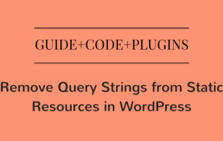 Remove Query Strings from Static Resources in WordPress.