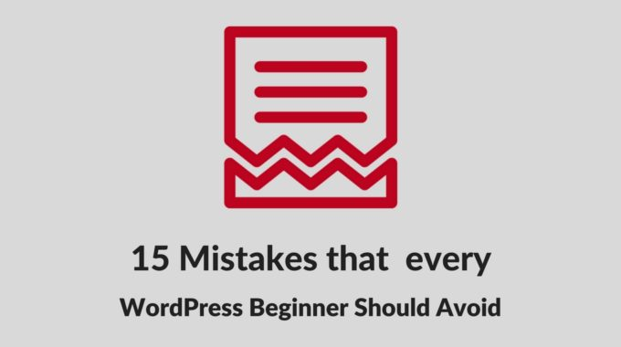 15 Common WordPress Mistakes that every Beginner Should Avoid