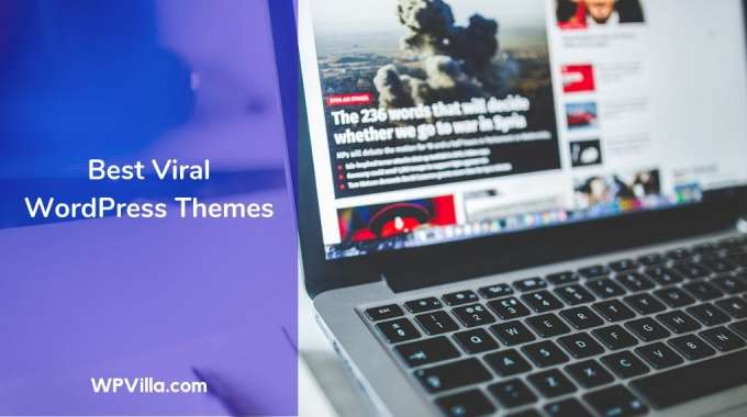 15 Best Viral WordPress Themes for 2019- Create a Viral Site Now !!