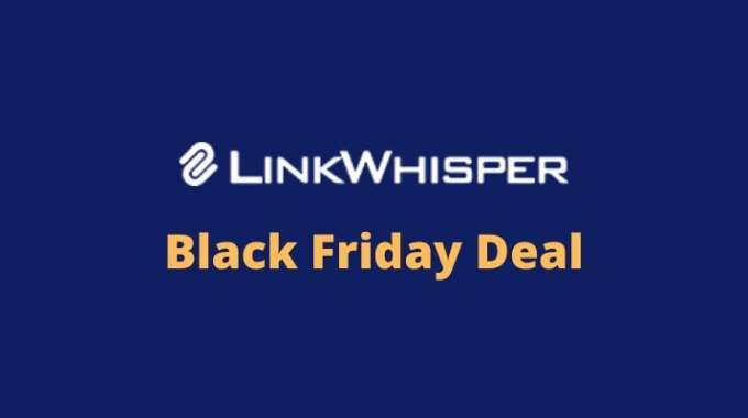 Link Whisper Black Friday 2019 [$30 OFF on all Plans]